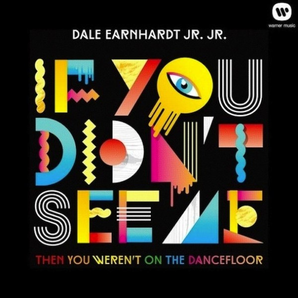 Dale-Earnhardt-Jr.-Jr.-If-You-Didnt-See-Me-Then-You-Werent-On-The-Dancefloor